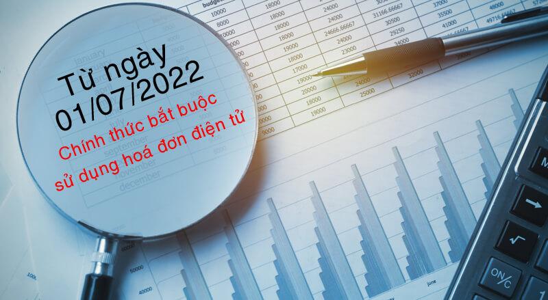 Từ 1/7/2022, chính thức bắt buộc sử dụng hóa đơn điện tử