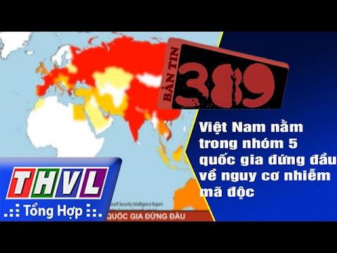 THVL | Bản tin 389 (19/02/2017): Việt Nam nằm trong nhóm 5 quốc gia đứng đầu về nguy cơ nhiễm mã độc